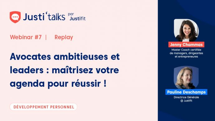 Justi'Talks Justifit Webinar Avocats Femmes Ambitieuses Leaders Agenda Maîtrise
